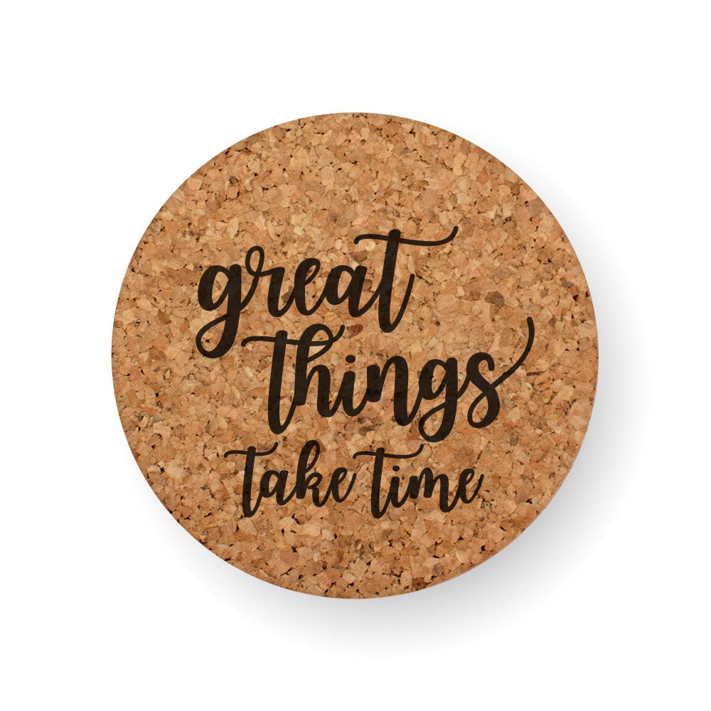 GREAT THINGS TAKE TIME COASTER