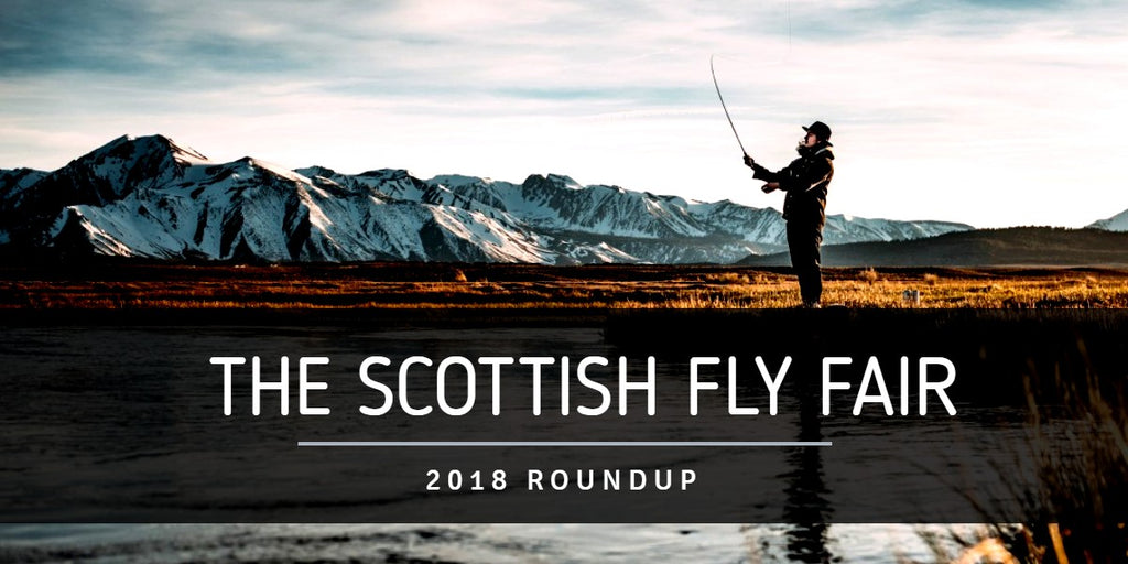 The Scottish Fly Fair 2018 Roundup