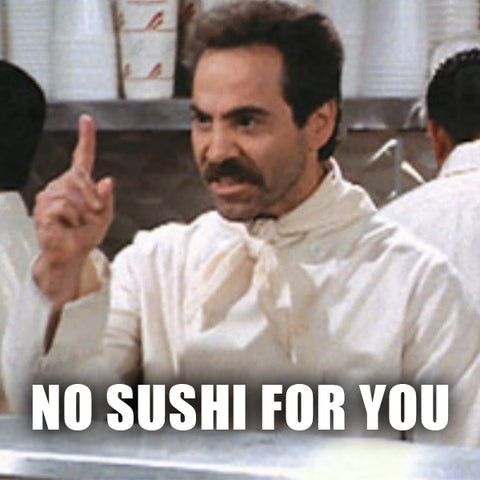 No Sushi For You!