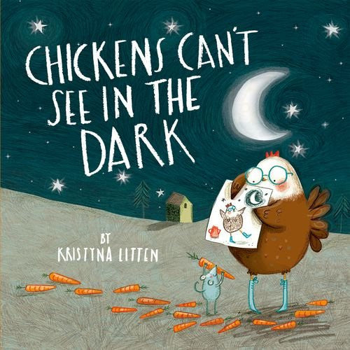 BOOK - Chickens Can't See in the Dark by Kristyna Litten