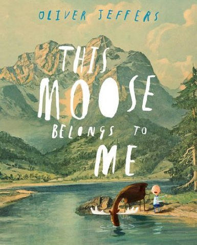 BOOK - THIS MOOSE BELONGS TO ME by Oliver Jeffers