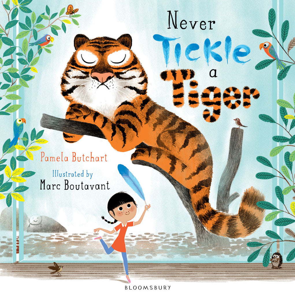 BOOK - NEVER TICKLE A TIGER by Pamela Butchart and Marc Boutavant