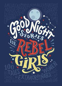 BOOK - GOOD NIGHT STORIES FOR REBEL GIRLS by Elena Favilli and Francesca Cavallo