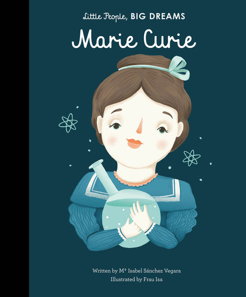 BOOK - LITTLE PEOPLE BIG DREAMS: MARIE CURIE by Isabel Vegara & Frau Isa