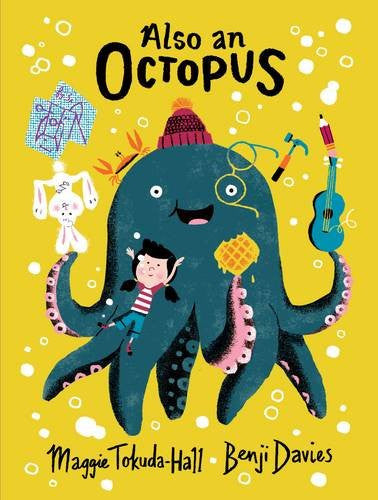 BOOK - Also an Octopus by Maggie Tokuda-Hall and Benji Davies