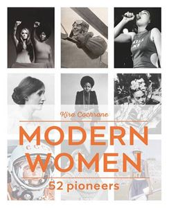 BOOK - MODERN WOMEN: 52 PIONEERS by Kira Cochrane