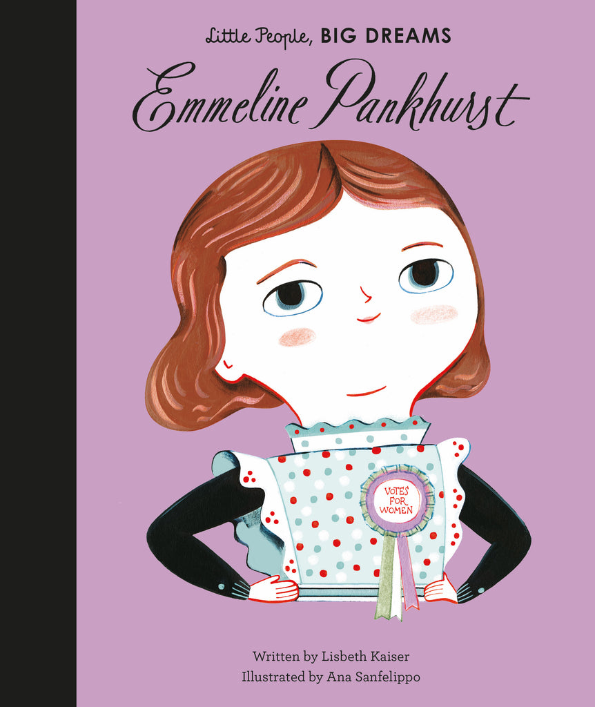 BOOK - LITTLE PEOPLE BIG DREAMS: EMMELINE PANKHURST by Lisbeth Kaiser & Ana Sanfelippo