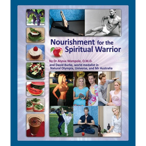 Nourishment for the Spiritual Warrior - by Dr. Alyssa Wampole O.M.D./L.Ac. & David Burke