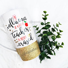Latte Mug: The Influence of a Great Teacher is Never Erased - From Me 2 You Creations