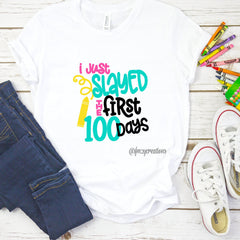 Just Slayed the First 100 Days Shirt