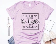 The Dream is Free, the Hustle is Sold Separately Shirt