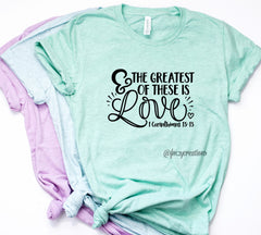 Greatest of These is Love Shirt