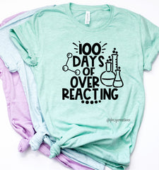 100 Days of Over Reacting Science Teacher Shirt