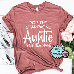 Pop the Champagne Auntie Is My New Name Shirt