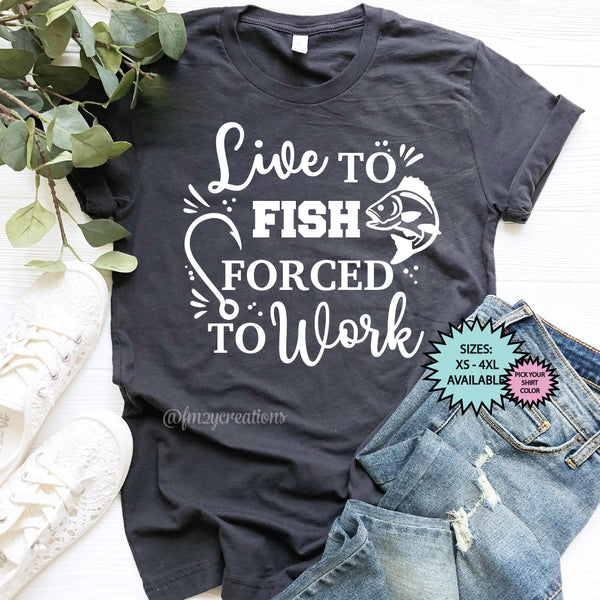 Live to Fish, Forced to Work Shirt