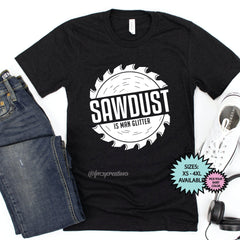 Sawdust Is Man Glitter Shirt