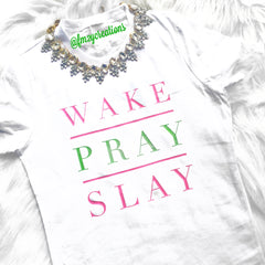 WAKE PRAY SLAY TSHIRT  | Sorority colors - From Me 2 You Creations