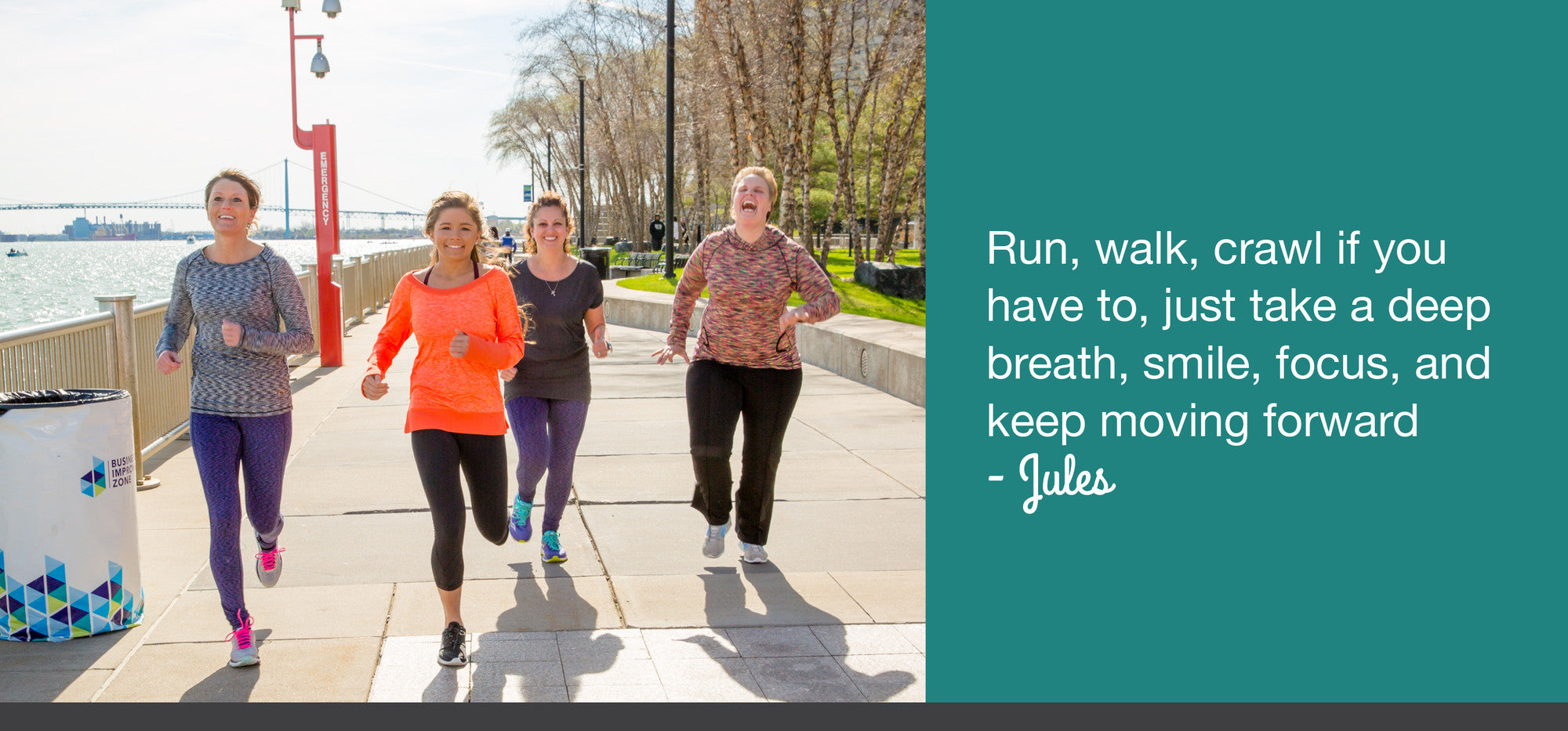 Run, walk, crawl if you have to, just take a deep breath, smile, focus and keep moving forward - Jules of Joules Athletics