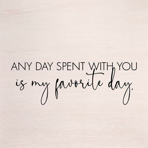 ANY DAY SPENT WITH YOU WALL ART-SECOND NATURE BY HAND-Kitson LA