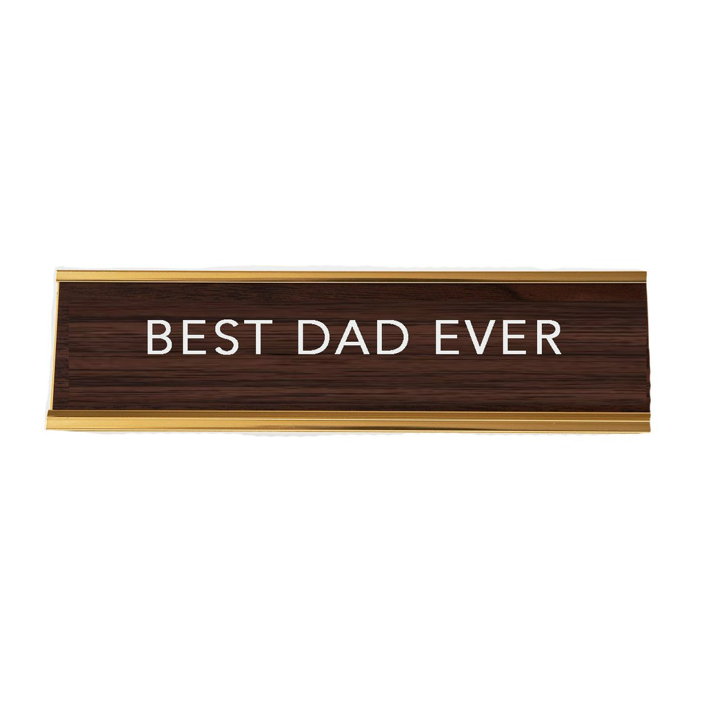 BEST DAD EVER DESK SIGN-AAHS ENTERPRISES-Kitson LA