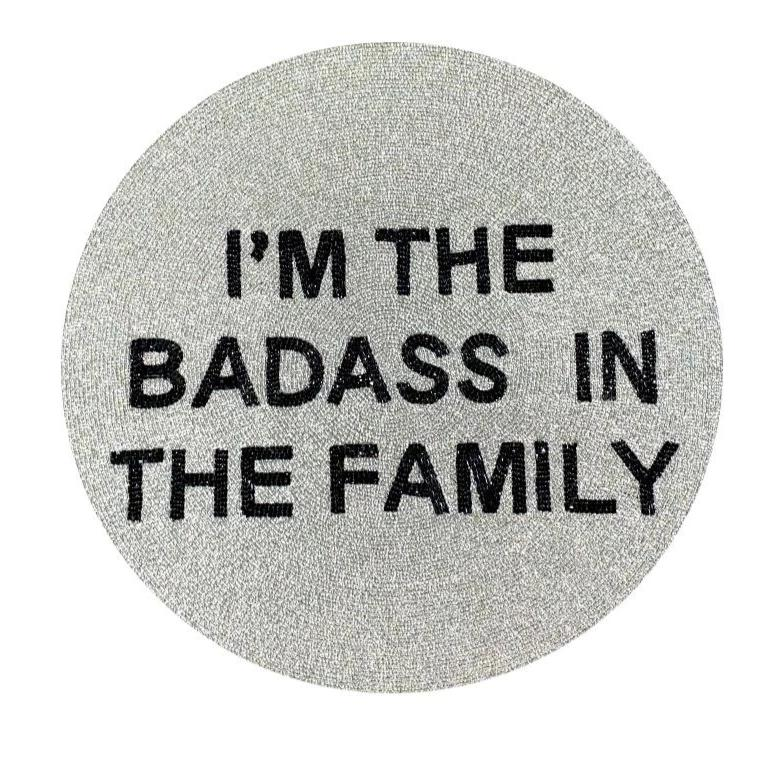 I'M THE BAD ASS IN THE FAMILY BEADED PLACEMAT-TIANA DESIGNS-Kitson LA