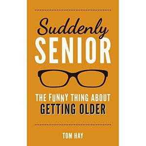 SUDDENLY SENIOR: THE FUNNY THING ABOUT GETTING OLDER-HACHETTE BOOK GROUP-Kitson LA
