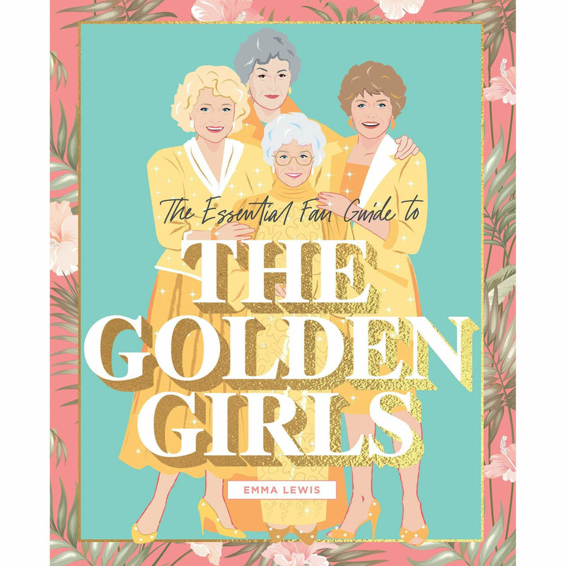 THE ESSENTIAL FAN GUIDE TO THE GOLDEN GIRLS-HACHETTE BOOK GROUP-Kitson LA