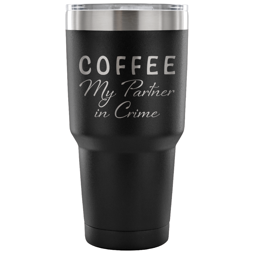 Coffee My Partner in Crime 30 oz. Vacuum Tumbler