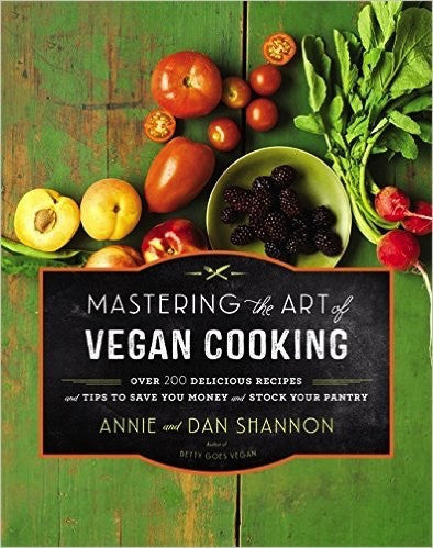 Mastering the Art of Vegan Cooking by Annie and Dan Shannon