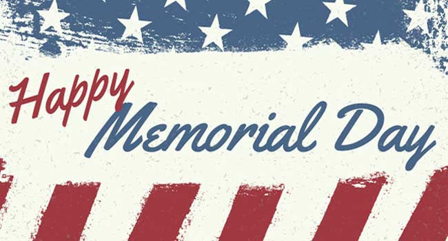 Memorial Day - We will be closed on Memorial Day.
