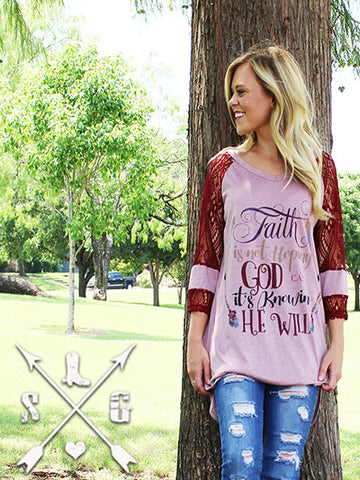 Faith is Not Hoping God Can It's Knowing He Will 3/4 Sleeve with Maroon Lace Sleeve Accent