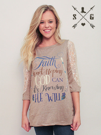 Faith is Not Hoping God Can It's Knowing He Will Tan 3/4 Sleeve with Silver Lace Sleeve Accent