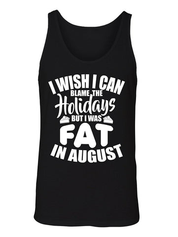 Manateez Men's Can't Blame the Holidays I Was Fat in August Tank Top