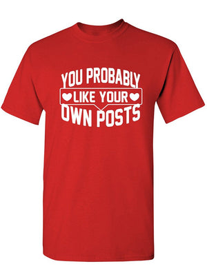 Manateez Men's You Probably Like Your Own Posts Tee Shirt