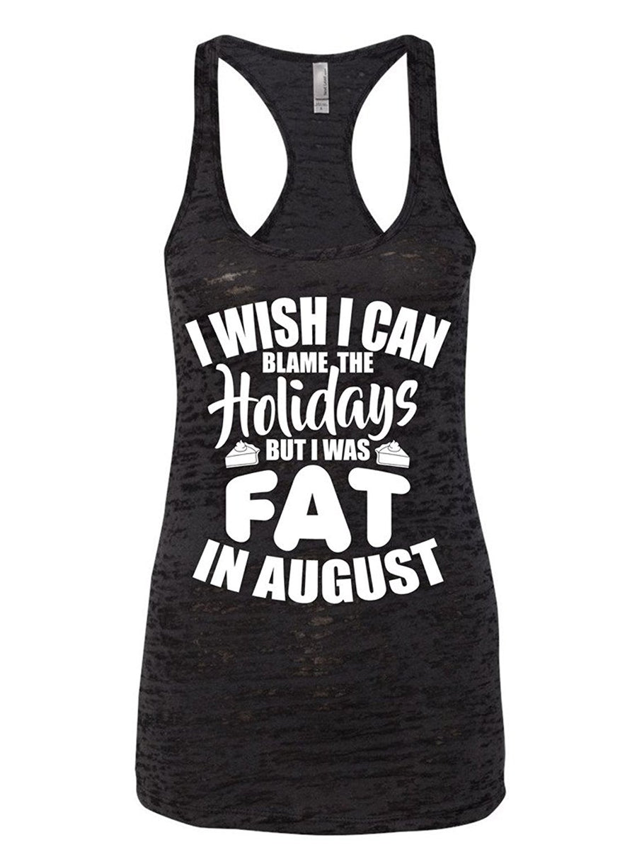 Manateez Women's Can't Blame the Holidays I Was Fat in August Burnout