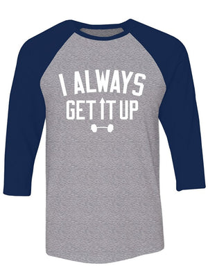 Manateez I Always Get It Up Barbell Gym Apparel Raglan Tee Shirt