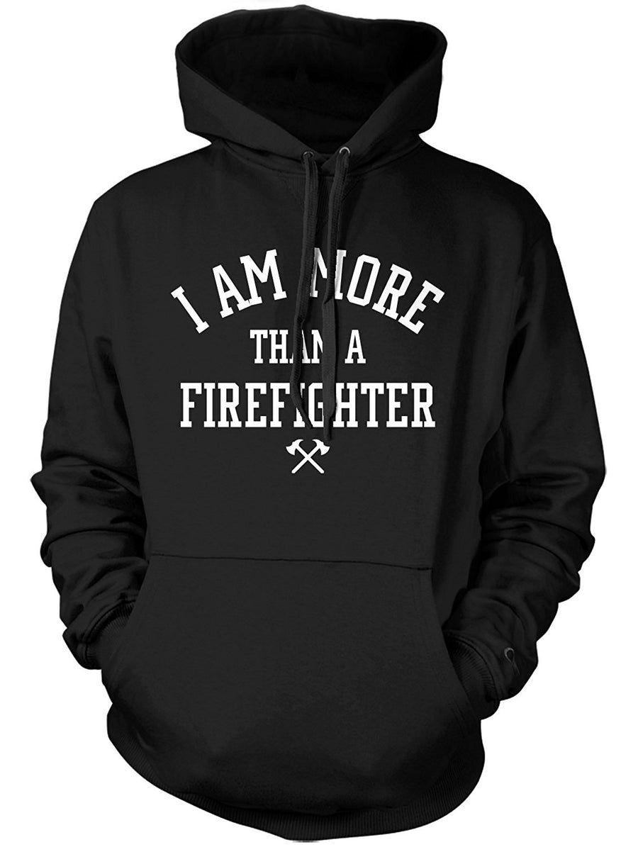 Manateez Men's I Am More Than A Firefighter Hoodie