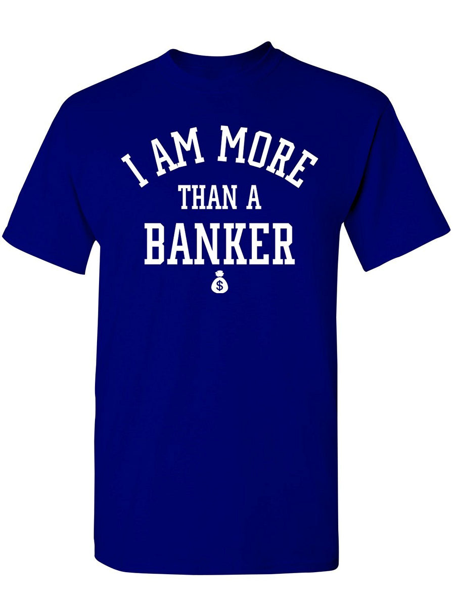 Manateez Men's I Am More Than Just a Banker Tee Shirt