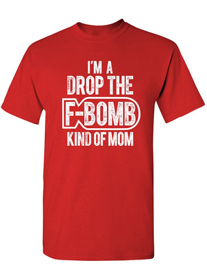 Manateez Men's I'm a Drop The F-Bomb Kinda Mom Tee Shirt