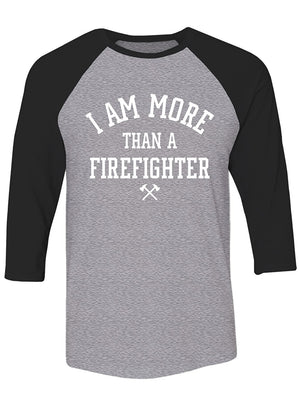 Manateez Men's I Am More Than A Firefighter Raglan Tee Shirt