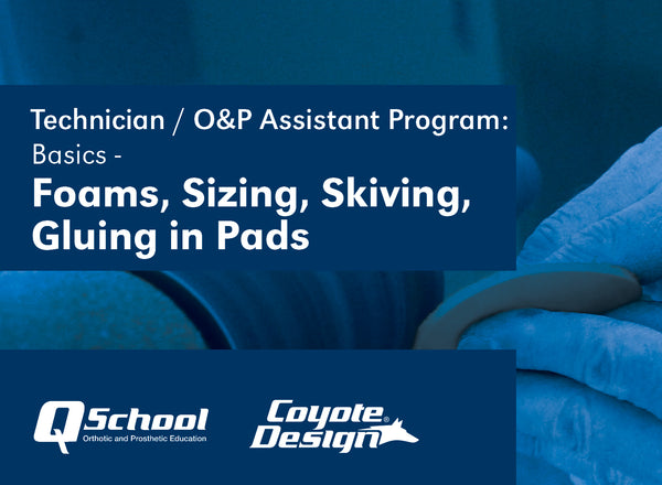 Technician / O&P Assistant Program: Basics - Foams, Sizing, Skiving, and Gluing in Pads