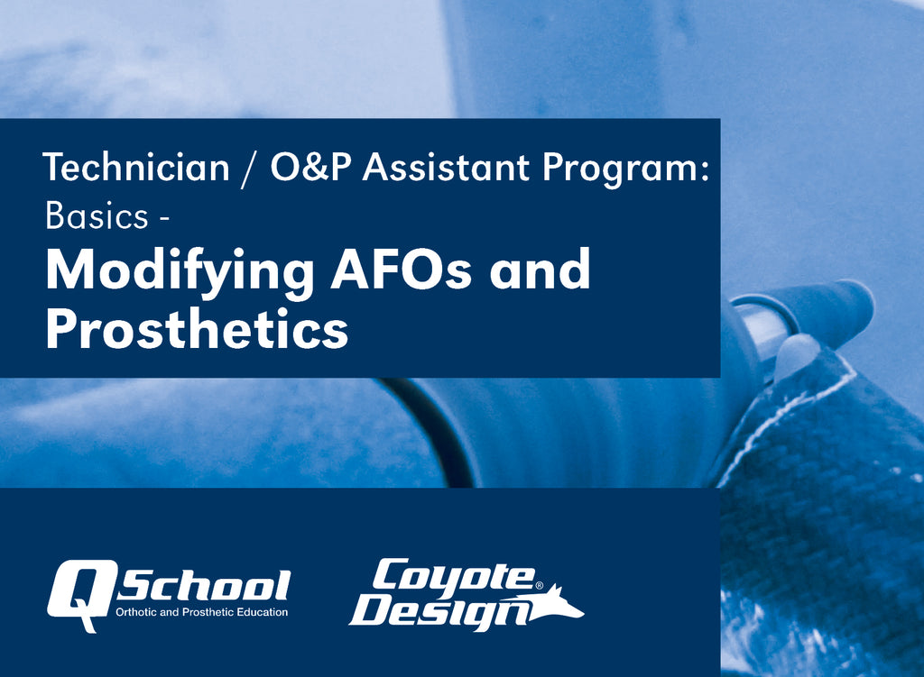 Technician / O&P Assistant Program: Basics - Modifying AFOs and Prosthetics
