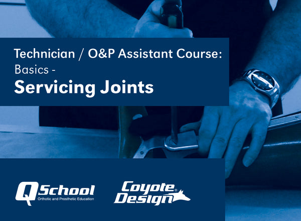 Technician / O&P Assistant Course: Basics - Servicing Joints