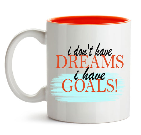 I don't have Dreams! I have Goals!