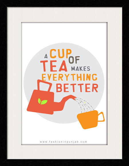 Cup of Tea Make Everything Better - Framed Wall Art by Fashion In Punjab