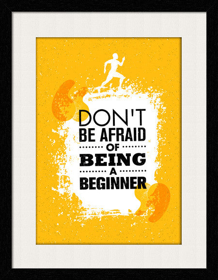 Don't Be Afraid of Being a Beginner - Framed Wall Art by Fashion In Punjab
