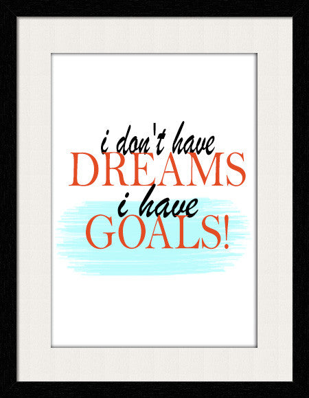 I don't have Dreams I have Goals!! - Framed Wall Art - Fashion In Punjab