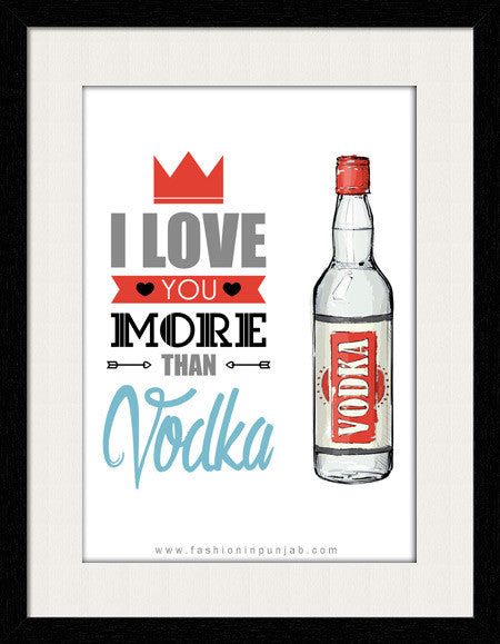 I Love you more than Vodka - Framed Wall Art by Fashion In Punjab