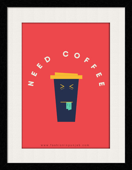 Need Coffee  -  Framed Wall Art by Fashion In Punjab