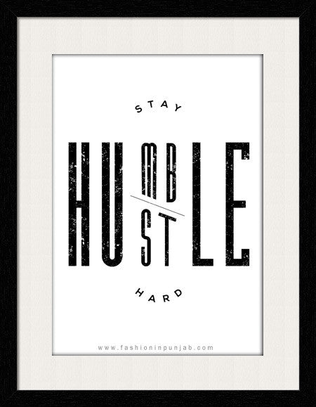 Stay Humble Hustle Hard - Framed Wall Art by Fashion In Punjab